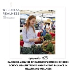 105: Caroline McGuire of Caroline's Kitchen on High School Health Trends and Finding Balance in Health and Wellness