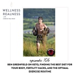 106: Ben Greenfield on Keto, Finding the Best Diet for Your Body, Fertility Hacks, and the Optimal Exercise Routine