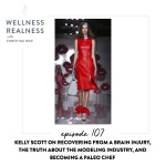 107: Kelly Scott on Recovering from a Brain Injury, the Truth About the Modeling Industry, and Becoming a Paleo Chef