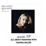 109: All About FEMINISM with Danika Miller