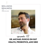 112: Dr. Michael Ruscio on Gut Health, Probiotics, and SIBO