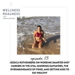 113: Jessica Rothenberg on Working Smarter (Not Harder) in the Gym, Ignoring Naysayers, the Overabundance of Food, and Getting Kids to Eat Healthy