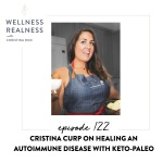 122: Cristina Curp on Healing an Autoimmune Disease with Keto-Paleo