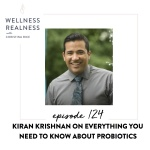124: Kiran Krishnan on Everything You Need to Know about Probiotics