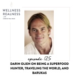 125: Darin Olien on Being a Superfood Hunter, Traveling the World, and Barukas