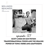 127: Scott Linde on Sun Potion Transformational Foods and the Healing Power of Tonic Herbs and Adaptogens