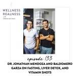 133: Dr. Jonathan Mendoza and Baldomero Garza on Fasting, Liver Detox, and Vitamin Shots
