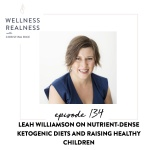 134: Leah Williamson on Nutrient-Dense Ketogenic Diets and Raising Healthy Children