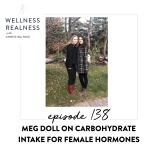 138: Meg Doll on Carbohydrate Intake for Female Hormones