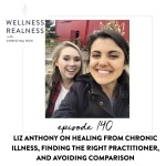 140: Liz Anthony on Healing from Chronic Illness, Finding the Right Practitioner, and Avoiding Comparison