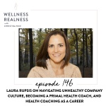 146: Laura Rupsis on Navigating Unhealthy Company Culture, Becoming a Primal Health Coach, and Health Coaching as a Career