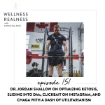 151: Dr. Jordan Shallow on Optimizing Ketosis, Sliding into DMs, Clickbait on Instagram, and Chaga with a Dash of Utilitarianism