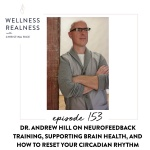 153: Dr. Andrew Hill on Neurofeedback Training, Supporting Brain Health, and How to Reset Your Circadian Rhythm