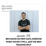 156: Ben Racke on Rest Days, Exercise When You're Type A, and the Best Training Split