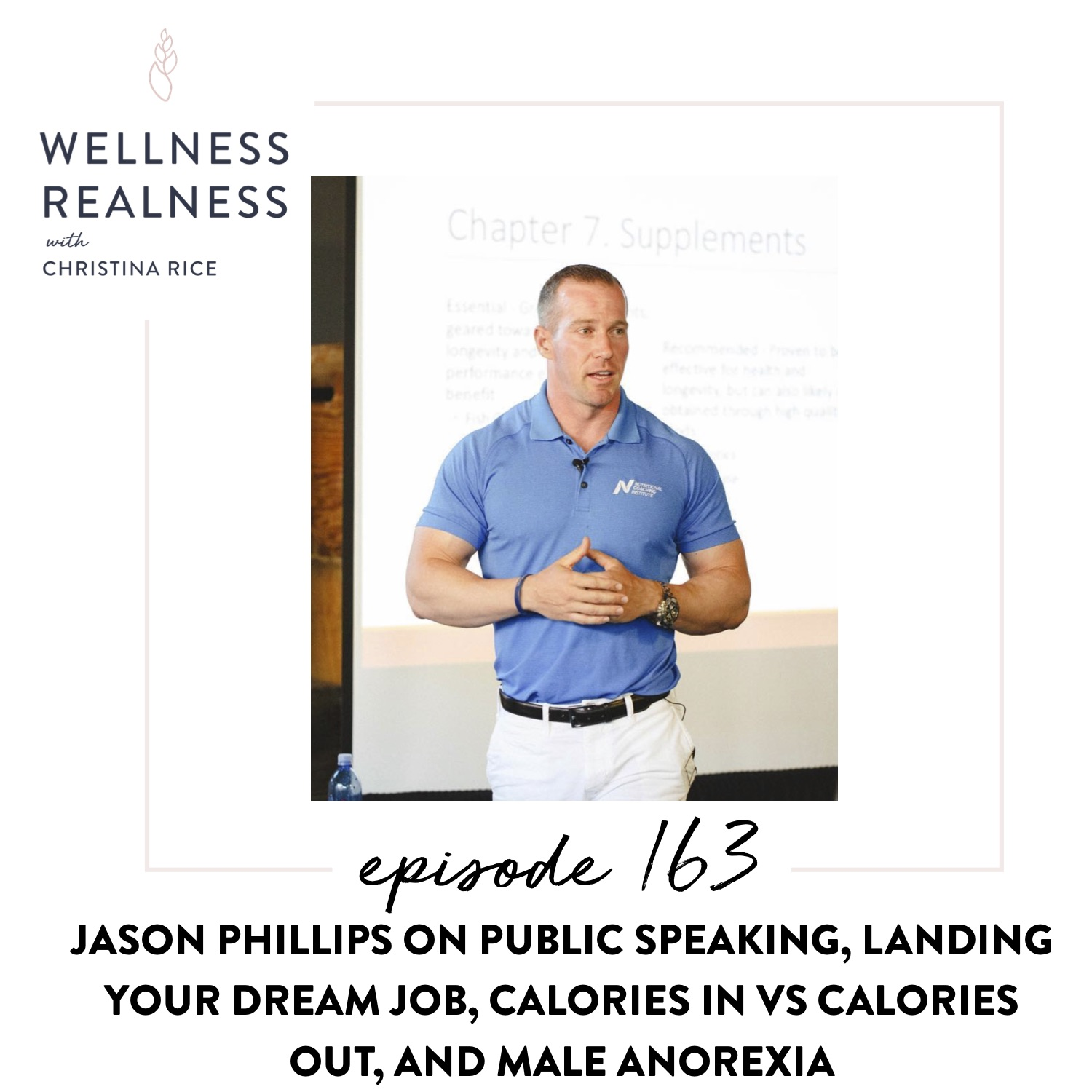 163: Jason Phillips on Public Speaking, Landing Your Dream Job, Calories In vs. Calories Out, and Male Anorexia