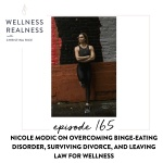165: Nicole Modic on Overcoming Binge-Eating Disorder, Surviving Divorce, and Leaving Law for Wellness