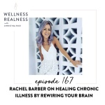 167: Rachel Barber on Healing Chronic Illness by Rewiring Your Brain