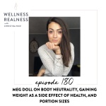 180: Meg Doll on Body Neutrality, Gaining Weight as a Side Effect of Health, and Portion Sizes