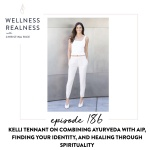 186: Kelli Tennant on Combining Ayurveda with AIP, Finding Your Identity, and Healing Through Spirituality