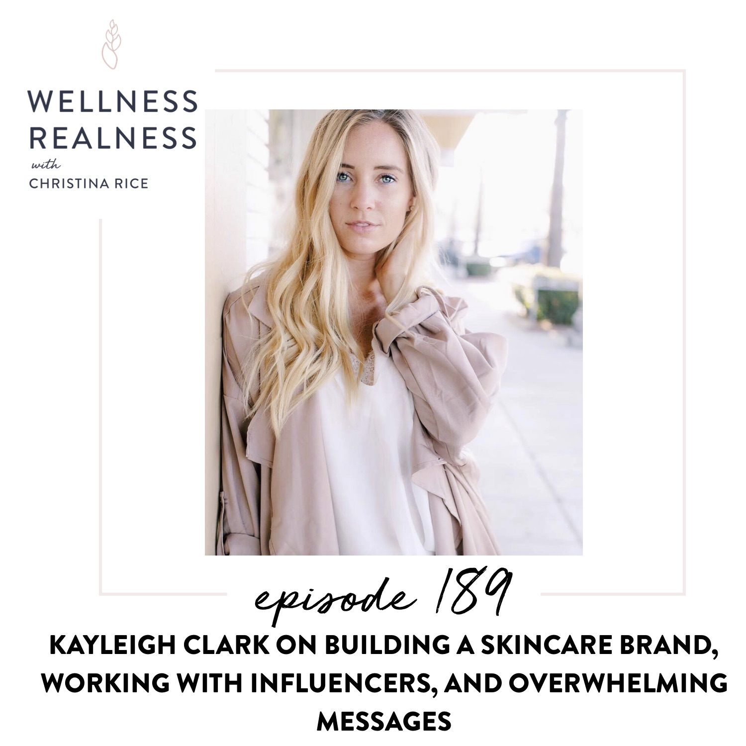 189: Kayleigh Clark on Building a Skincare Brand, Working with Influencers, and Overwhelming Messages