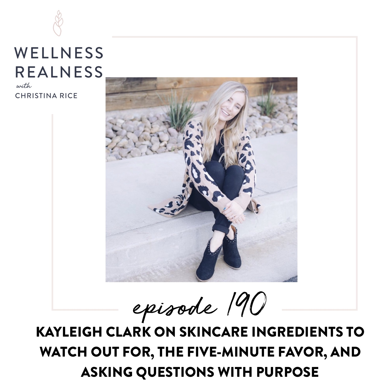190: Kayleigh Clark on Skincare Ingredients to Watch Out For, the Five-Minute Favor, and Asking Questions with Purpose