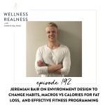 192: Jeremiah Bair on Environment Design to Change Habits, Macros Vs Calories for Fat Loss, and Effective Fitness Programming