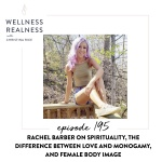 195: Rachel Barber on Spirituality, the Difference Between Love and Monogamy, and Female Body Image