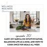 201: Cassy Joy Garcia on Intuitive Eating, Balancing Life as a Mom, and How to Cook Once for Meals All Week