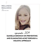 204: Danielle Gronich on Preventing and Eliminating Acne Through a Holistic Approach