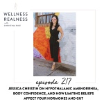 217: Jessica Christin on Hypothalamic Amenorrhea, Body Confidence, and How Limiting Beliefs Affect Your Hormones and Gut