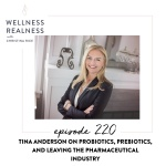 220: Tina Anderson on Probiotics, Prebiotics, and Leaving the Pharmaceutical Industry