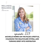 223: Michelle Norris on the Paleo Lifestyle, Changing the Healthcare System, and Turning Grief into Inspiration