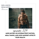 224: Mike Mutzel on Intermittent Fasting, Meal Timing, and How Mindset Affects Your Health