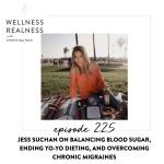 225: Jess Suchan on Balancing Blood Sugar, Ending Yo-Yo Dieting, and Overcoming Chronic Migraines