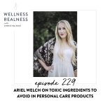 229: Ariel Welch on Toxic Ingredients to Avoid in Personal Care Products