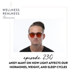230: Andy Mant on How Light Affects Your Hormones, Weight, and Sleep Cycles