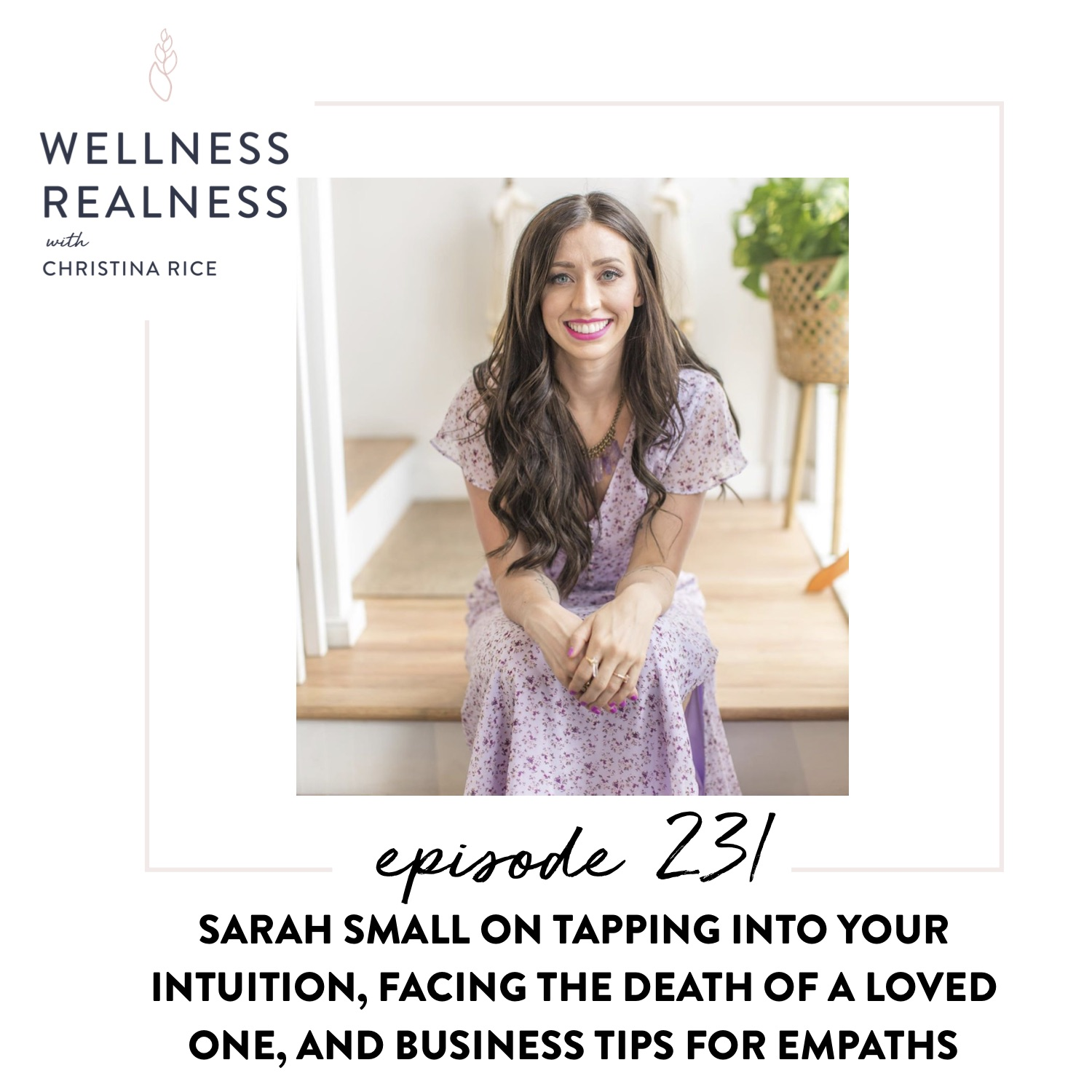 231: Sarah Small on Tapping into Your Intuition, Facing the Death of a Loved One, and Business Tips for Empaths