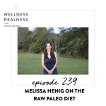 239: Melissa Henig on the Raw Paleo Diet