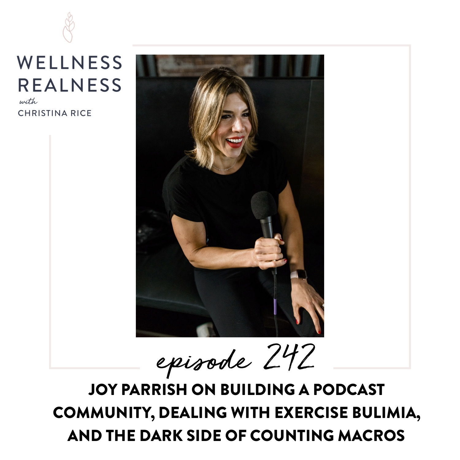 242: Joy Parrish on Building a Podcast Community, Dealing with Exercise Bulimia, and the Dark Side of Counting Macros
