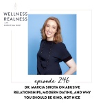 246: Dr. Marcia Sirota on Abusive Relationships, Modern Dating, and Why You Should be Kind, Not Nice