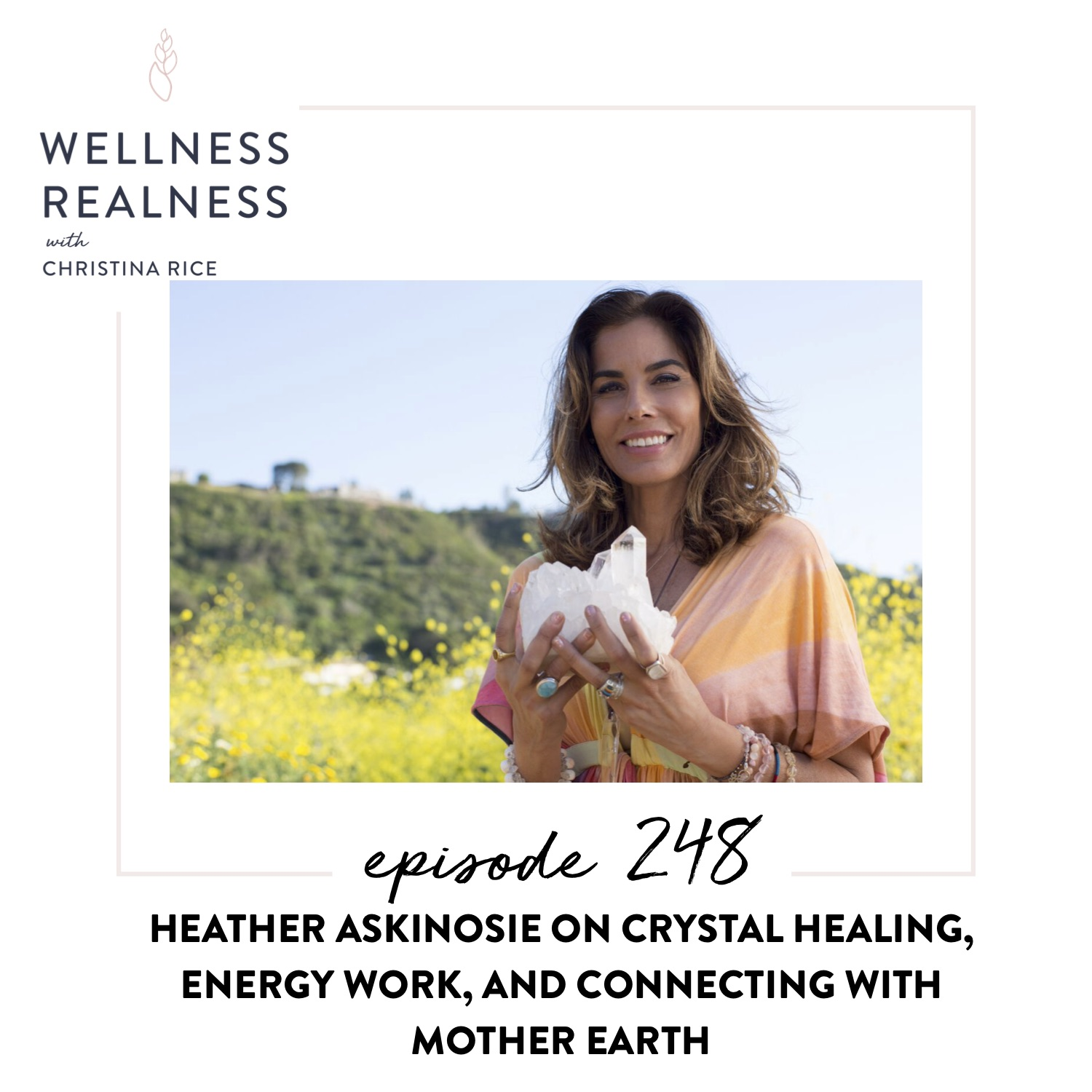 248: Heather Askinosie on Crystal Healing, Energy Work, and Connecting with Mother Earth