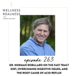 263: Dr. Norman Robillard on the Fast Tract Diet, Overcoming Digestive Issues, and the Root Cause of Acid Reflux