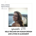 275: Kelly Roland on Human Design and Living in Alignment