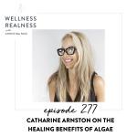 277: Catharine Arnston on the Healing Benefits of Algae