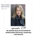 279: Dr. Kristen Race on the Power of Mindfulness for Focus, Cognition, and Healing