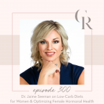 300: Dr. Jaime Seeman on Low-Carb Diets for Women & Optimizing Female Hormonal Health