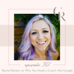 301: Rachel Barber on Why You Need a Coach, Not Google