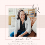 307: Kristen Hinman on Successful Digital Marketing & PR for Your Business