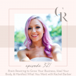 321: Brain Rewiring to Grow Your Business, Heal Your Body, & Manifest What You Want with Rachel Barber