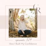 324: How I Built My Confidence